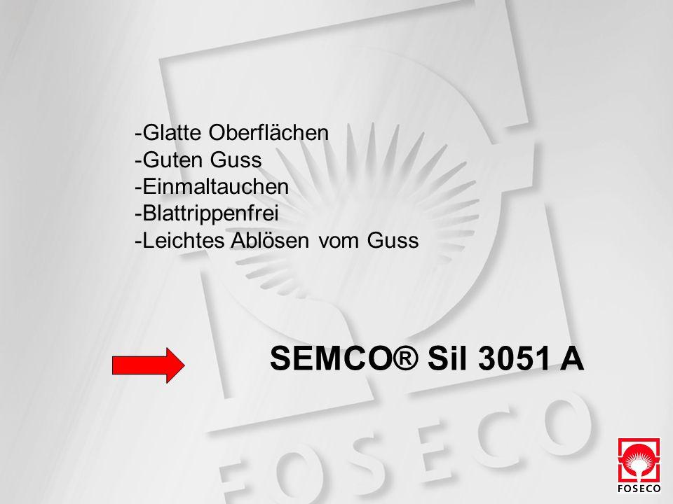 -Glatte Oberflächen -Guten Guss -Einmaltauchen -Blattrippenfrei -Leichtes Ablösen vom Guss SEMCO® Sil 3051 A