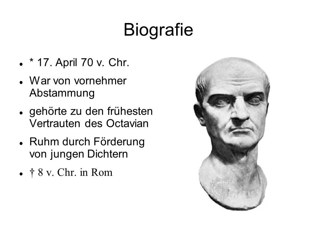 Biografie * 17. April 70 v. Chr. War von vornehmer Abstammung gehörte zu den frühesten Vertrauten des Octavian Ruhm durch Förderung von jungen Dichter