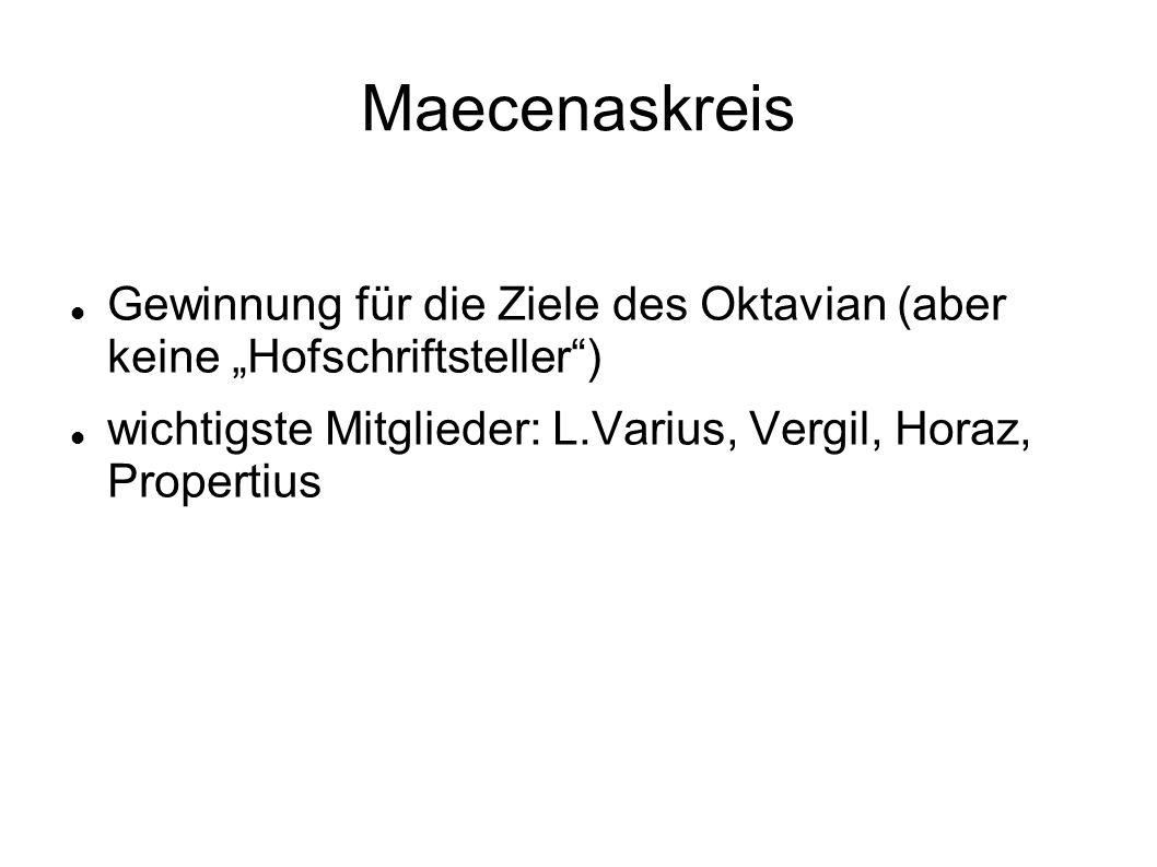 Maecenaskreis Gewinnung für die Ziele des Oktavian (aber keine Hofschriftsteller) wichtigste Mitglieder: L.Varius, Vergil, Horaz, Propertius
