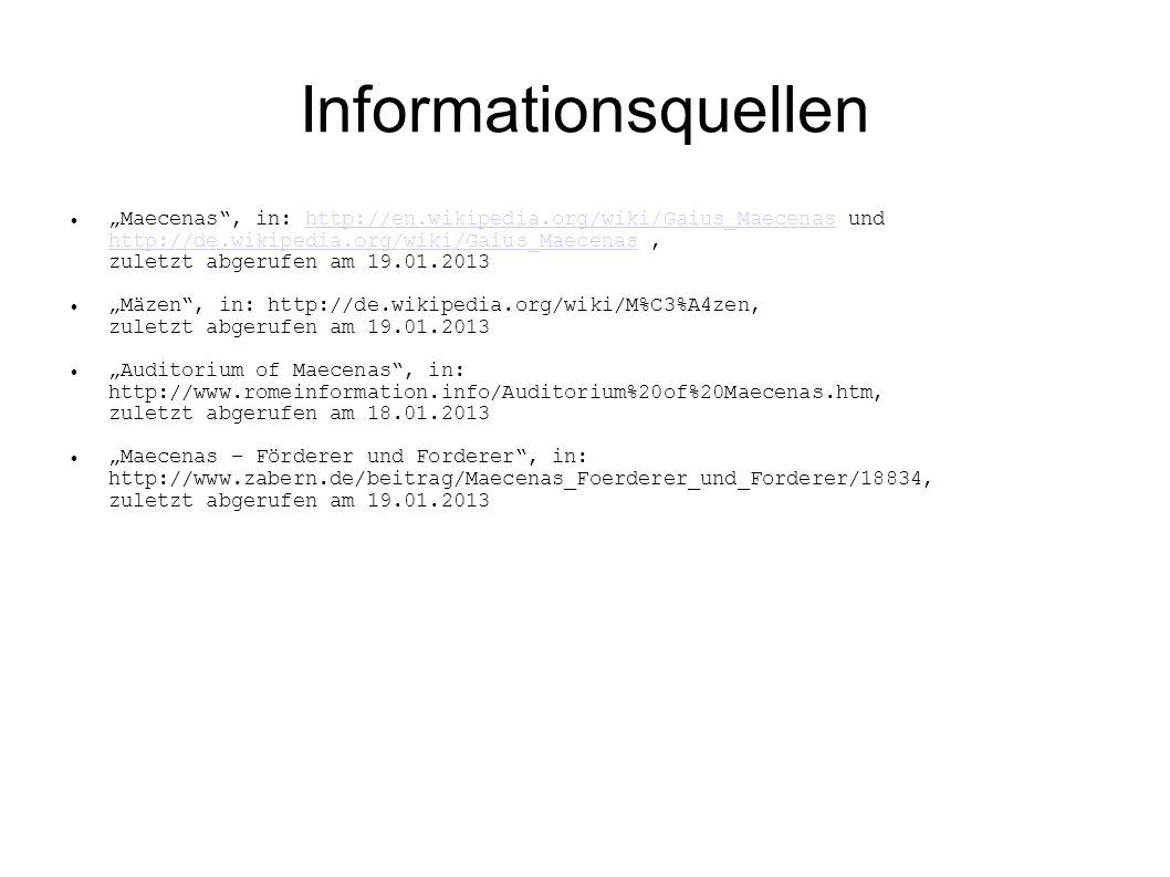 Informationsquellen Maecenas, in: http://en.wikipedia.org/wiki/Gaius_Maecenas und http://de.wikipedia.org/wiki/Gaius_Maecenas, zuletzt abgerufen am 19
