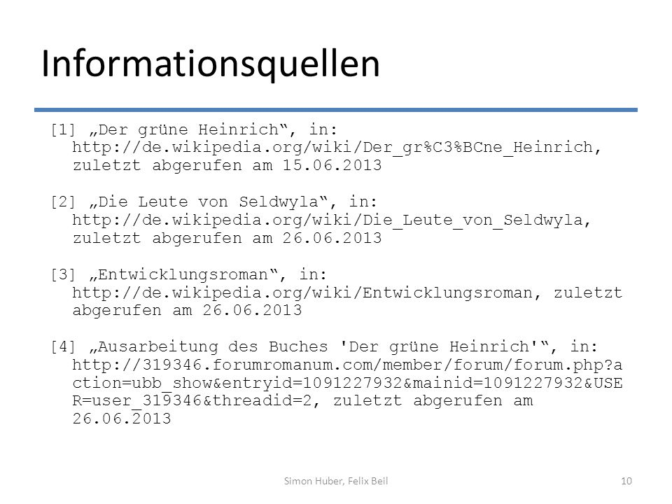 Informationsquellen [1] Der grüne Heinrich, in: http://de.wikipedia.org/wiki/Der_gr%C3%BCne_Heinrich, zuletzt abgerufen am 15.06.2013 [2] Die Leute vo