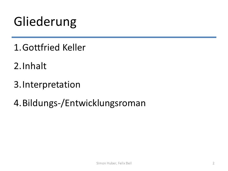 Gliederung 1.Gottfried Keller 2.Inhalt 3.Interpretation 4.Bildungs-/Entwicklungsroman Simon Huber, Felix Beil2