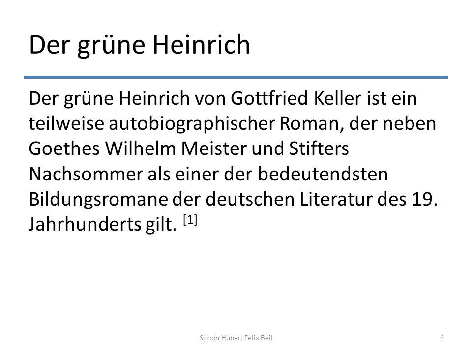 Der grüne Heinrich Der grüne Heinrich von Gottfried Keller ist ein teilweise autobiographischer Roman, der neben Goethes Wilhelm Meister und Stifters