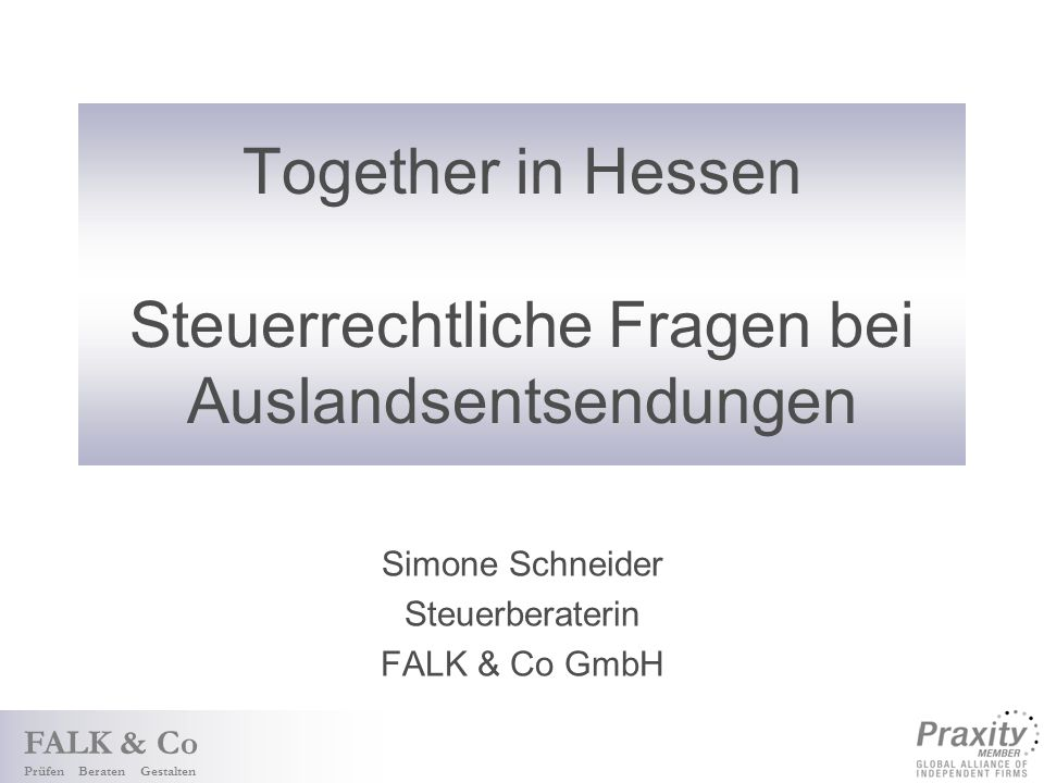 FALK & Co Prüfen Beraten Gestalten Together in Hessen Steuerrechtliche Fragen bei Auslandsentsendungen Simone Schneider Steuerberaterin FALK & Co GmbH