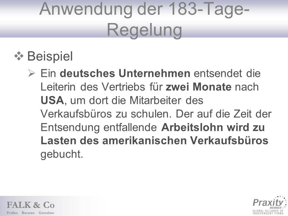 FALK & Co Prüfen Beraten Gestalten Anwendung der 183-Tage- Regelung Beispiel Ein deutsches Unternehmen entsendet die Leiterin des Vertriebs für zwei Monate nach USA, um dort die Mitarbeiter des Verkaufsbüros zu schulen.