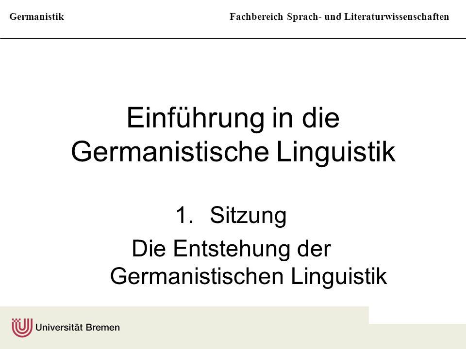 GermanistikFachbereich Sprach- und Literaturwissenschaften Einführung in die Germanistische Linguistik 1.Sitzung Die Entstehung der Germanistischen Li