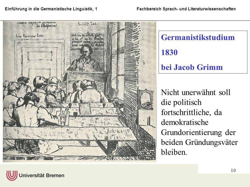 Einführung in die Germanistische Linguistik, 1 Fachbereich Sprach- und Literaturwissenschaften 10 Germanistikstudium 1830 bei Jacob Grimm Nicht unerwä