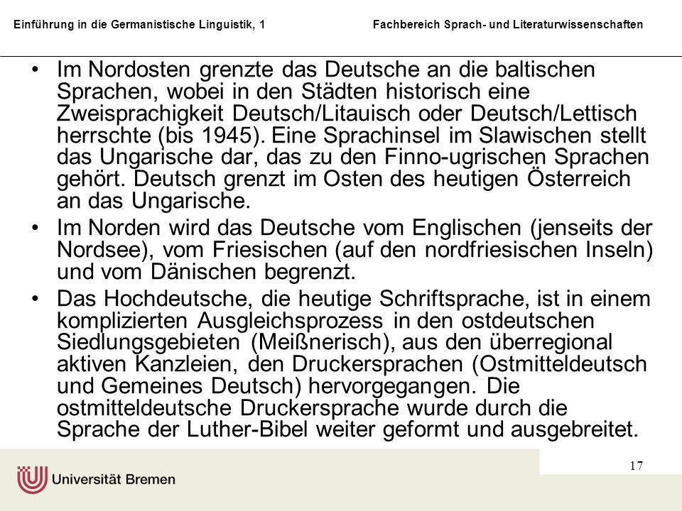 Einführung in die Germanistische Linguistik, 1 Fachbereich Sprach- und Literaturwissenschaften 17 Im Nordosten grenzte das Deutsche an die baltischen