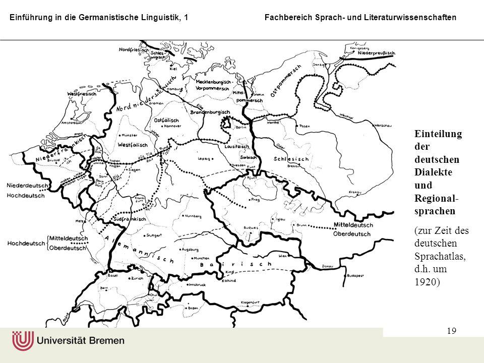 Einführung in die Germanistische Linguistik, 1 Fachbereich Sprach- und Literaturwissenschaften 19 Einteilung der deutschen Dialekte und Regional- spra