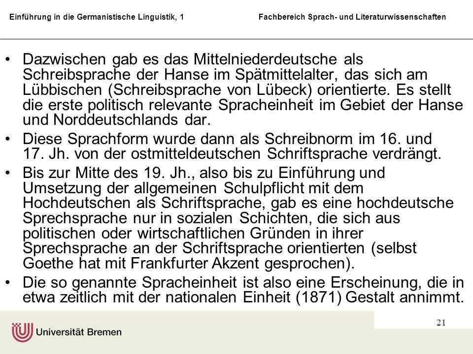 Einführung in die Germanistische Linguistik, 1 Fachbereich Sprach- und Literaturwissenschaften 21 Dazwischen gab es das Mittelniederdeutsche als Schre