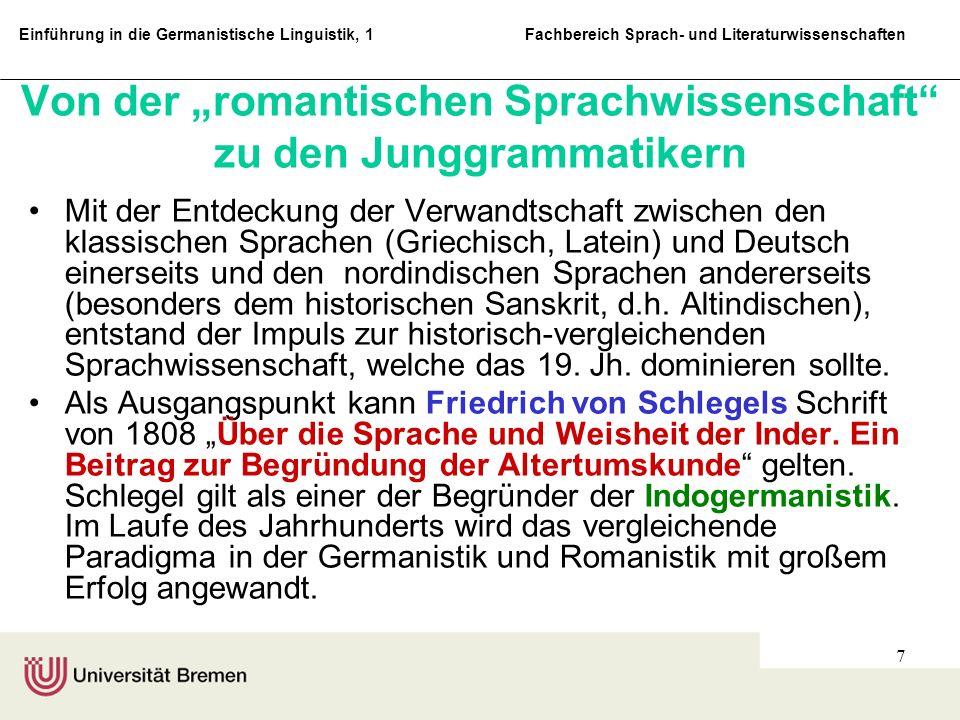 Einführung in die Germanistische Linguistik, 1 Fachbereich Sprach- und Literaturwissenschaften 8 Die eigentlichen Begründer der sich konstituierenden Disziplin Germanistik ist für die Sprachwissenschaft (teilweise auch die Literaturwissen- schaft) Jakob Ludwig Carl Grimm (1785-1863).