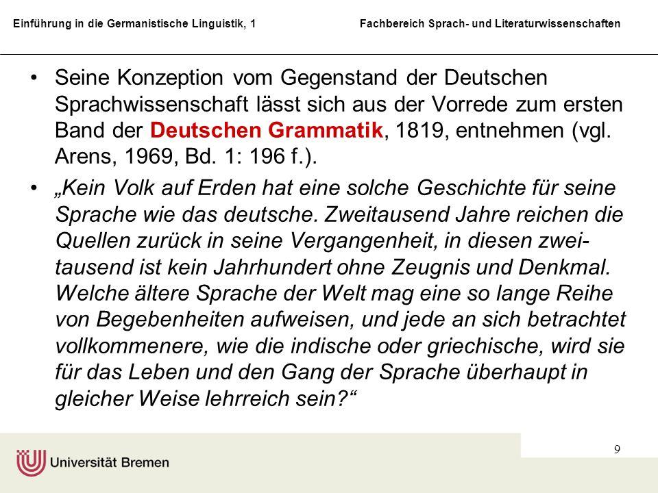 Einführung in die Germanistische Linguistik, 1 Fachbereich Sprach- und Literaturwissenschaften 10 Germanistikstudium 1830 bei Jacob Grimm Nicht unerwähnt soll die politisch fortschrittliche, da demokratische Grundorientierung der beiden Gründungsväter bleiben.