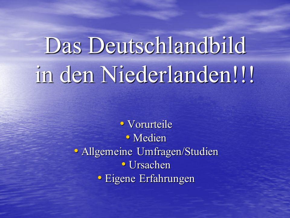 Vorurteile in den Niederlanden: So sehen viele Niederländer die Deutschen: Brutal Brutal Unfreundlich, harte Sprache, schreien viel Unfreundlich, harte Sprache, schreien viel Dick (Biertrinker und Wurstesser) Dick (Biertrinker und Wurstesser) Drängeln immer vor Drängeln immer vor Grubengräber am Strand (Raus da, das ist meine Grube) Grubengräber am Strand (Raus da, das ist meine Grube) Wollen nur ihre eigene Sprache sprechen (und erwarten, dass auch jeder diese sprechen kann) Wollen nur ihre eigene Sprache sprechen (und erwarten, dass auch jeder diese sprechen kann)