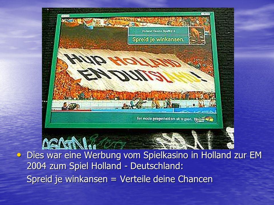 Dies war eine Werbung vom Spielkasino in Holland zur EM 2004 zum Spiel Holland - Deutschland: Dies war eine Werbung vom Spielkasino in Holland zur EM