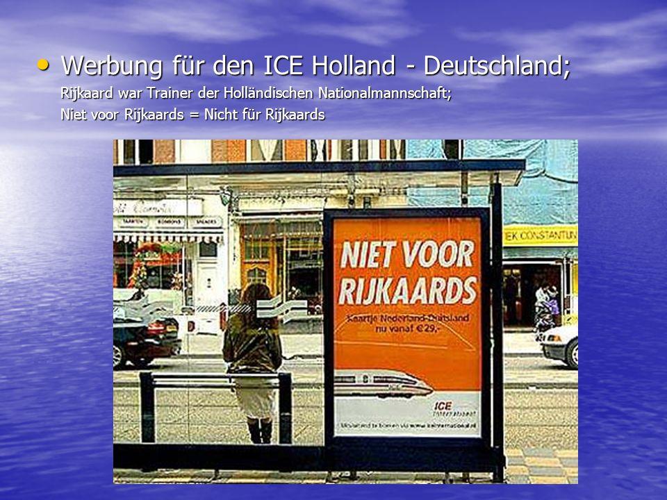 Werbung für den ICE Holland - Deutschland; Werbung für den ICE Holland - Deutschland; Rijkaard war Trainer der Holländischen Nationalmannschaft; Niet