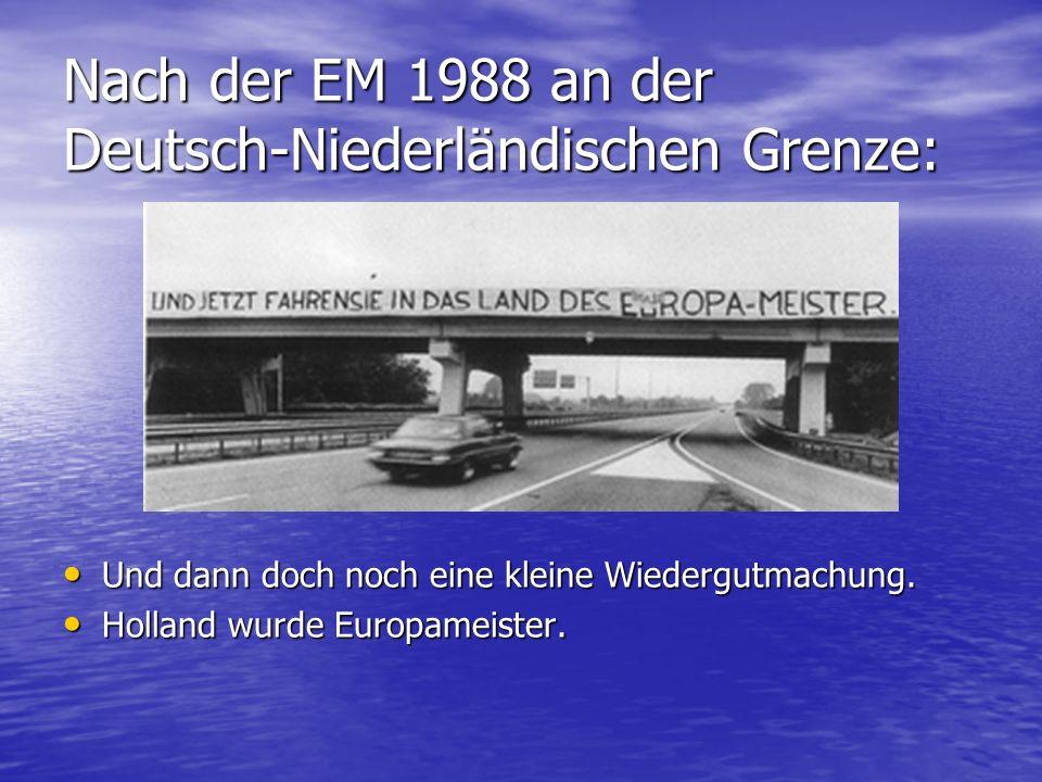 Nach der EM 1988 an der Deutsch-Niederländischen Grenze: Und dann doch noch eine kleine Wiedergutmachung. Und dann doch noch eine kleine Wiedergutmach