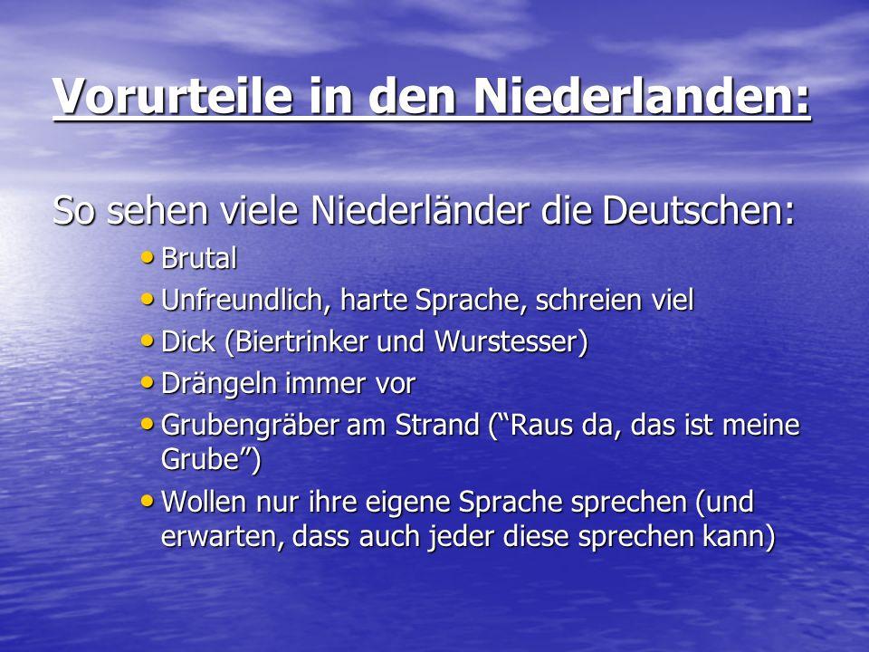 Vorurteile in den Niederlanden: So sehen viele Niederländer die Deutschen: Brutal Brutal Unfreundlich, harte Sprache, schreien viel Unfreundlich, hart