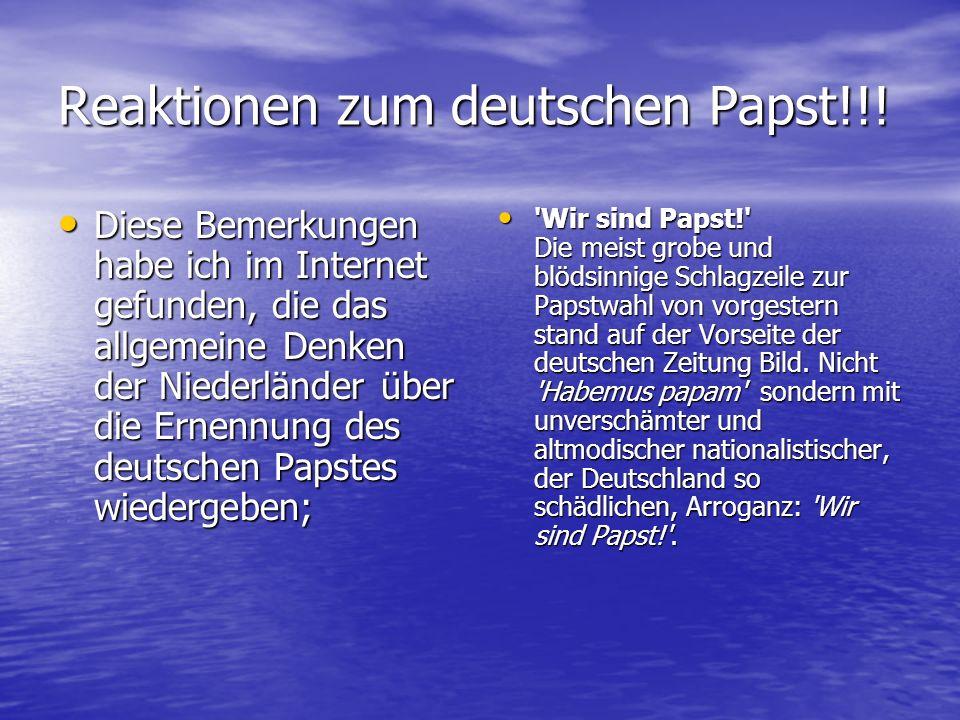 Reaktionen zum deutschen Papst!!! Diese Bemerkungen habe ich im Internet gefunden, die das allgemeine Denken der Niederländer über die Ernennung des d