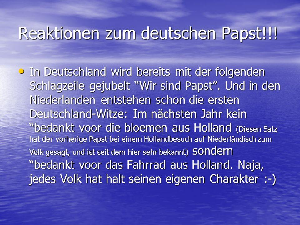 Reaktionen zum deutschen Papst!!! In Deutschland wird bereits mit der folgenden Schlagzeile gejubelt Wir sind Papst. Und in den Niederlanden entstehen