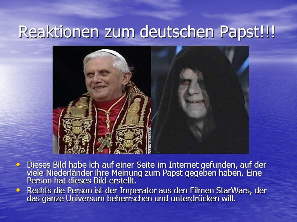 Reaktionen zum deutschen Papst!!! Dieses Bild habe ich auf einer Seite im Internet gefunden, auf der viele Niederländer ihre Meinung zum Papst gegeben