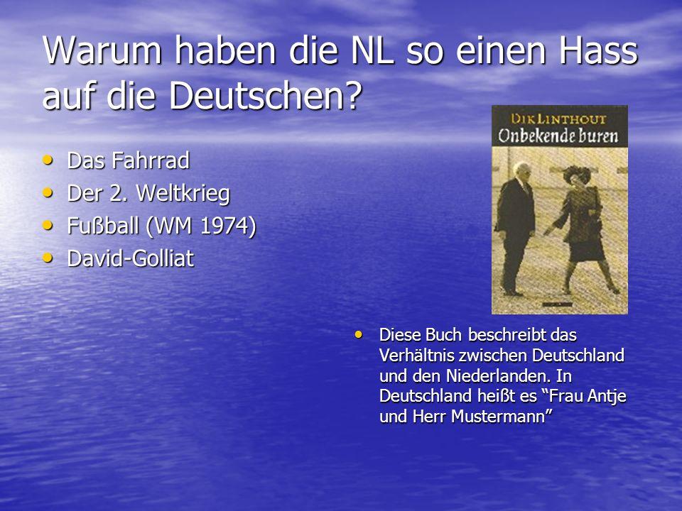 Warum haben die NL so einen Hass auf die Deutschen? Das Fahrrad Das Fahrrad Der 2. Weltkrieg Der 2. Weltkrieg Fußball (WM 1974) Fußball (WM 1974) Davi