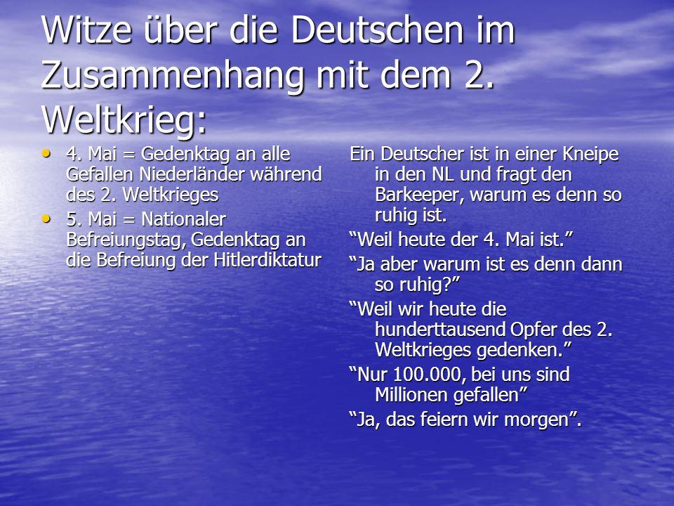 Witze über die Deutschen im Zusammenhang mit dem 2. Weltkrieg: 4. Mai = Gedenktag an alle Gefallen Niederländer während des 2. Weltkrieges 4. Mai = Ge