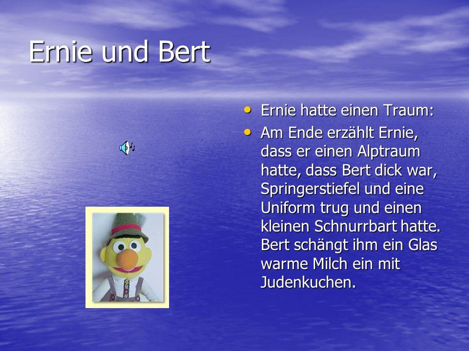 Ernie und Bert Ernie hatte einen Traum: Ernie hatte einen Traum: Am Ende erzählt Ernie, dass er einen Alptraum hatte, dass Bert dick war, Springerstie