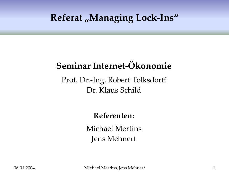 06.01.2004Michael Mertins, Jens Mehnert1 Referat Managing Lock-Ins Seminar Internet-Ökonomie Prof. Dr.-Ing. Robert Tolksdorff Dr. Klaus Schild Referen