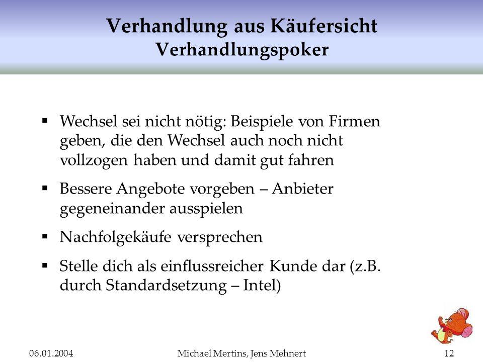06.01.2004Michael Mertins, Jens Mehnert12 Verhandlung aus Käufersicht Verhandlungspoker Wechsel sei nicht nötig: Beispiele von Firmen geben, die den W