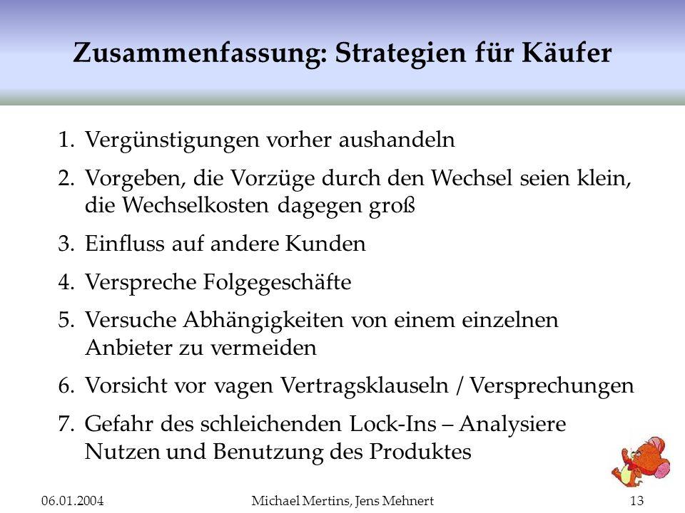 06.01.2004Michael Mertins, Jens Mehnert13 Zusammenfassung: Strategien für Käufer 1.Vergünstigungen vorher aushandeln 2.Vorgeben, die Vorzüge durch den