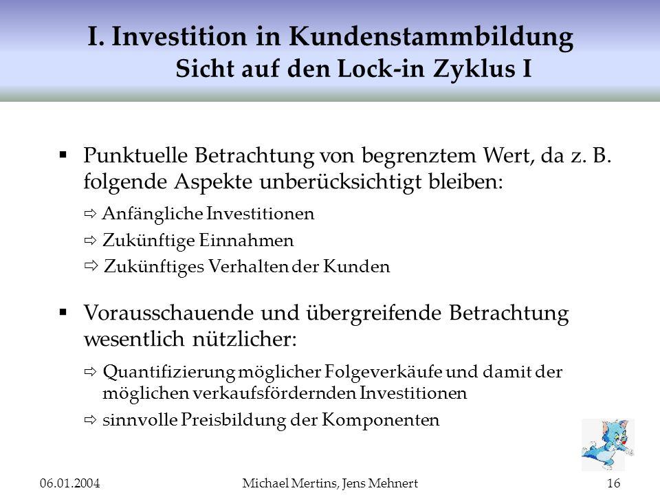 06.01.2004Michael Mertins, Jens Mehnert16 I. Investition in Kundenstammbildung Sicht auf den Lock-in Zyklus I Punktuelle Betrachtung von begrenztem We