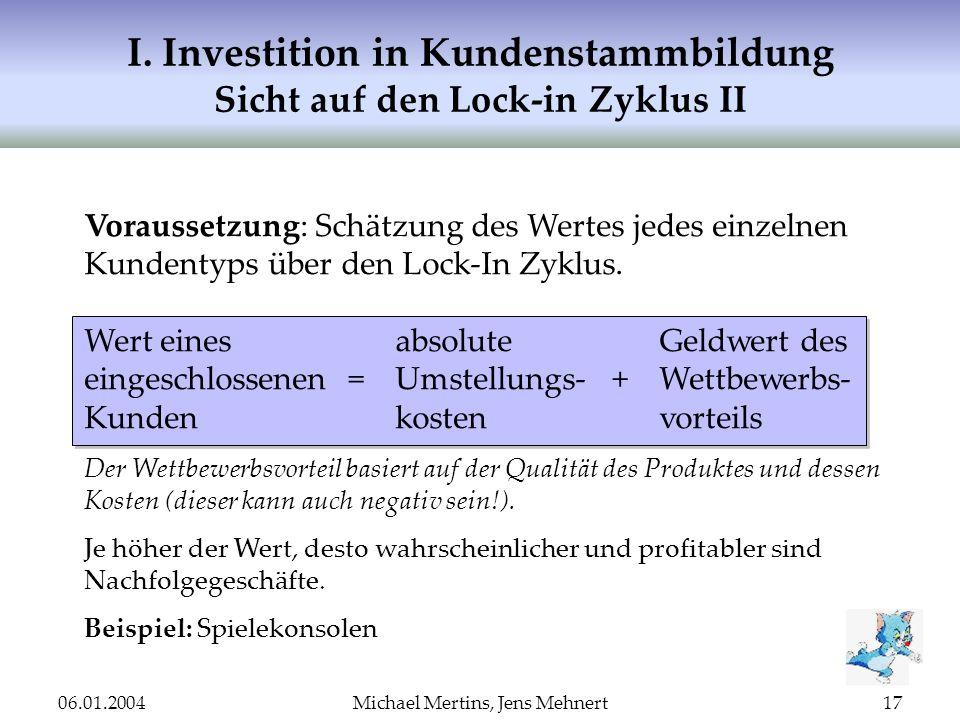 06.01.2004Michael Mertins, Jens Mehnert17 I. Investition in Kundenstammbildung Sicht auf den Lock-in Zyklus II Voraussetzung: Schätzung des Wertes jed