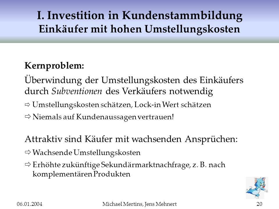 06.01.2004Michael Mertins, Jens Mehnert20 I. Investition in Kundenstammbildung Einkäufer mit hohen Umstellungskosten Kernproblem: Überwindung der Umst