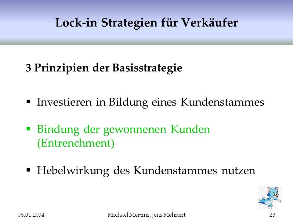 06.01.2004Michael Mertins, Jens Mehnert23 Lock-in Strategien für Verkäufer 3 Prinzipien der Basisstrategie Investieren in Bildung eines Kundenstammes