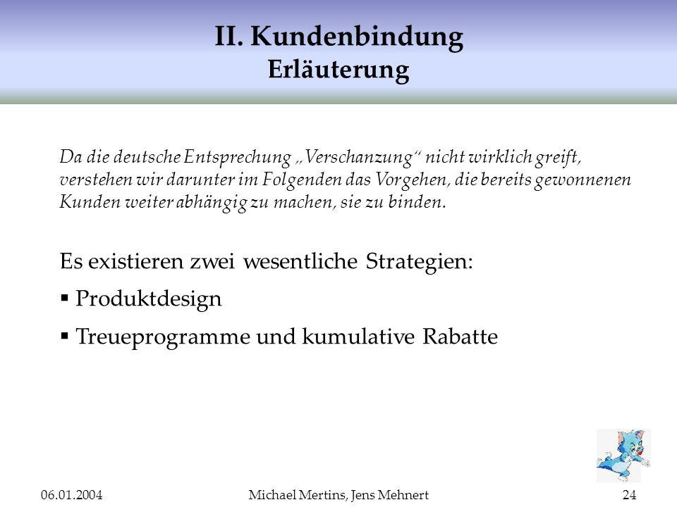 06.01.2004Michael Mertins, Jens Mehnert24 II. Kundenbindung Erläuterung Da die deutsche Entsprechung Verschanzung nicht wirklich greift, verstehen wir