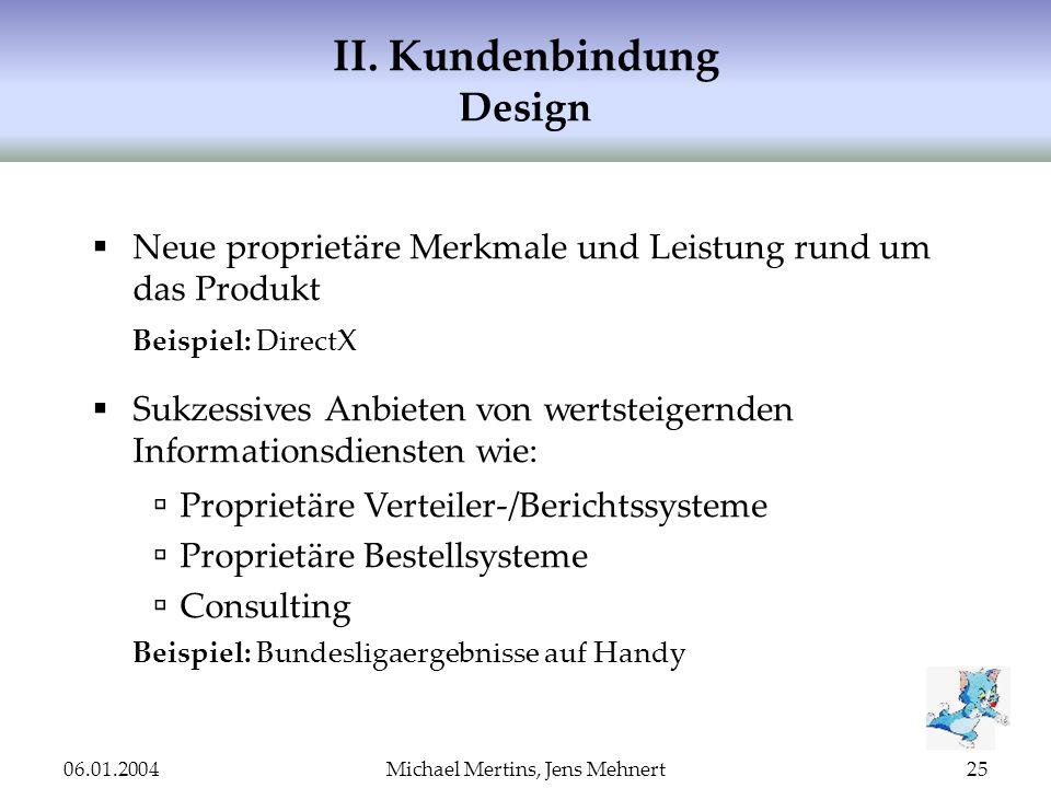 06.01.2004Michael Mertins, Jens Mehnert25 II. Kundenbindung Design Neue proprietäre Merkmale und Leistung rund um das Produkt Beispiel: DirectX Sukzes