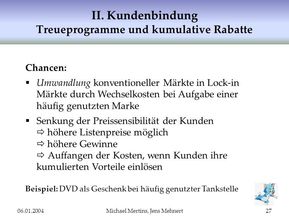 06.01.2004Michael Mertins, Jens Mehnert27 II. Kundenbindung Treueprogramme und kumulative Rabatte Chancen: Umwandlung konventioneller Märkte in Lock-i