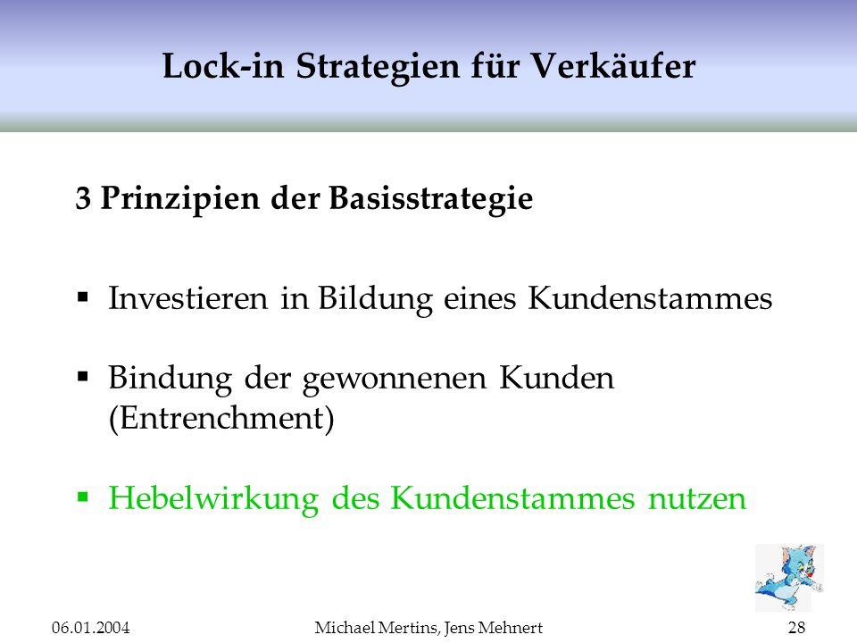06.01.2004Michael Mertins, Jens Mehnert28 Lock-in Strategien für Verkäufer 3 Prinzipien der Basisstrategie Investieren in Bildung eines Kundenstammes