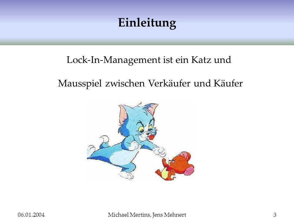 06.01.2004Michael Mertins, Jens Mehnert3 Einleitung Lock-In-Management ist ein Katz und Mausspiel zwischen Verkäufer und Käufer