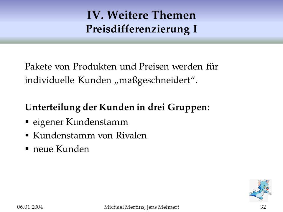 06.01.2004Michael Mertins, Jens Mehnert32 IV. Weitere Themen Preisdifferenzierung I Pakete von Produkten und Preisen werden für individuelle Kunden ma