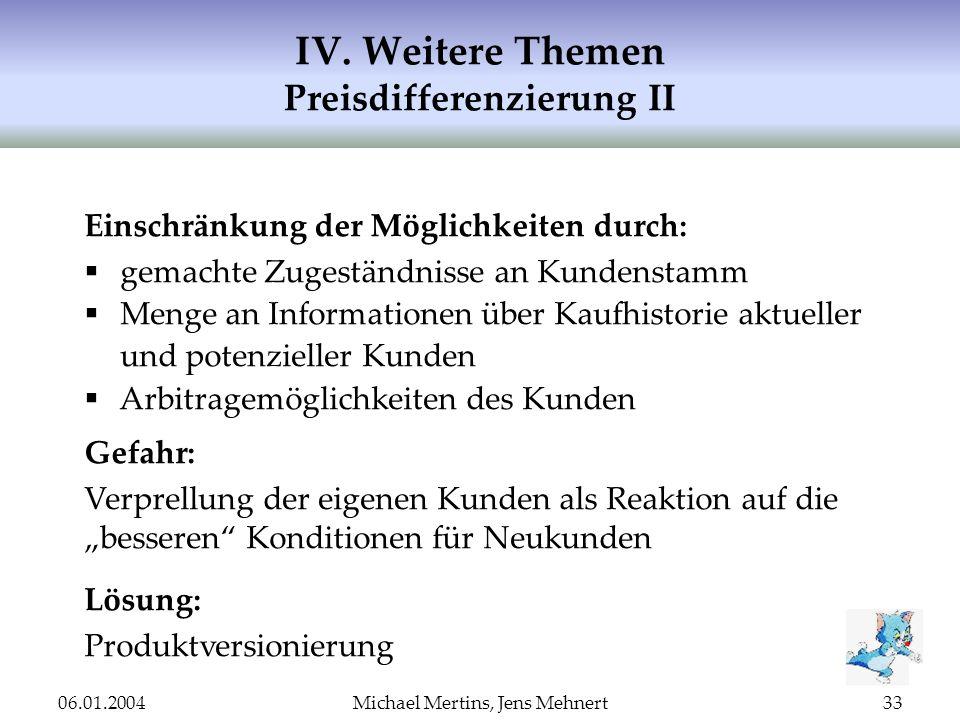 06.01.2004Michael Mertins, Jens Mehnert33 IV. Weitere Themen Preisdifferenzierung II Einschränkung der Möglichkeiten durch: gemachte Zugeständnisse an