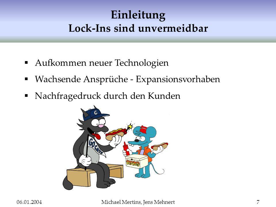 06.01.2004Michael Mertins, Jens Mehnert7 Einleitung Lock-Ins sind unvermeidbar Aufkommen neuer Technologien Wachsende Ansprüche - Expansionsvorhaben N