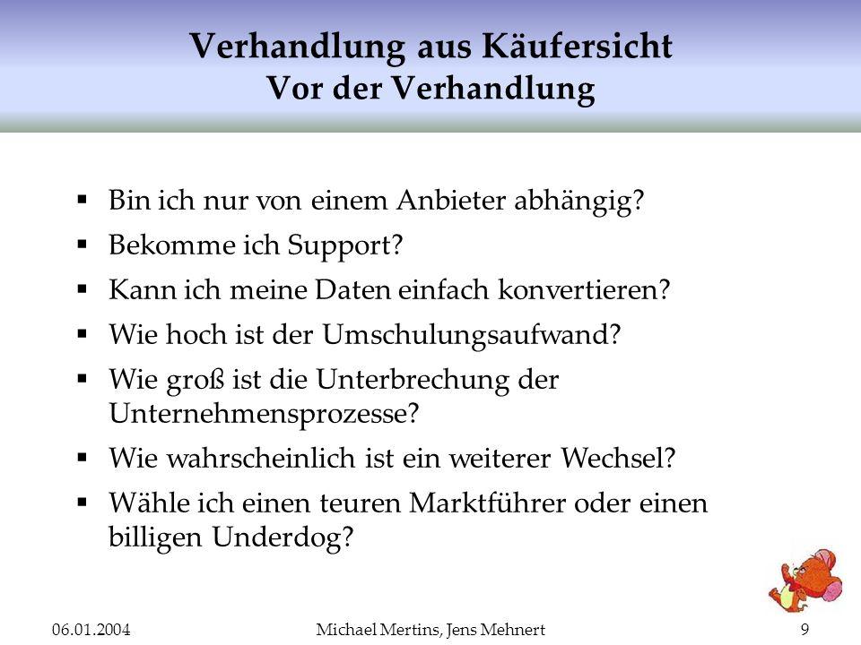06.01.2004Michael Mertins, Jens Mehnert9 Verhandlung aus Käufersicht Vor der Verhandlung Bin ich nur von einem Anbieter abhängig? Bekomme ich Support?