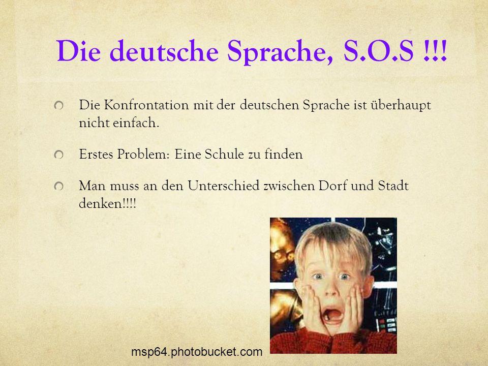 Die deutsche Sprache, S.O.S !!! Die Konfrontation mit der deutschen Sprache ist überhaupt nicht einfach. Erstes Problem: Eine Schule zu finden Man mus