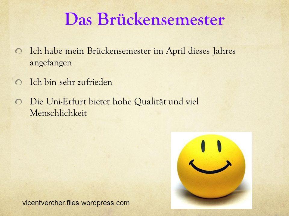 Das Brückensemester Ich habe mein Brückensemester im April dieses Jahres angefangen Ich bin sehr zufrieden Die Uni-Erfurt bietet hohe Qualität und vie