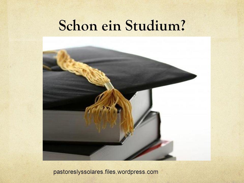 Schon ein Studium? pastoreslyssolares.files.wordpress.com