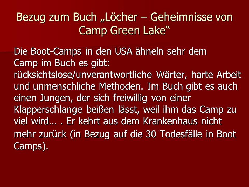 Bezug zum Buch Löcher – Geheimnisse von Camp Green Lake Die Boot-Camps in den USA ähneln sehr dem Camp im Buch es gibt: rücksichtslose/unverantwortlic