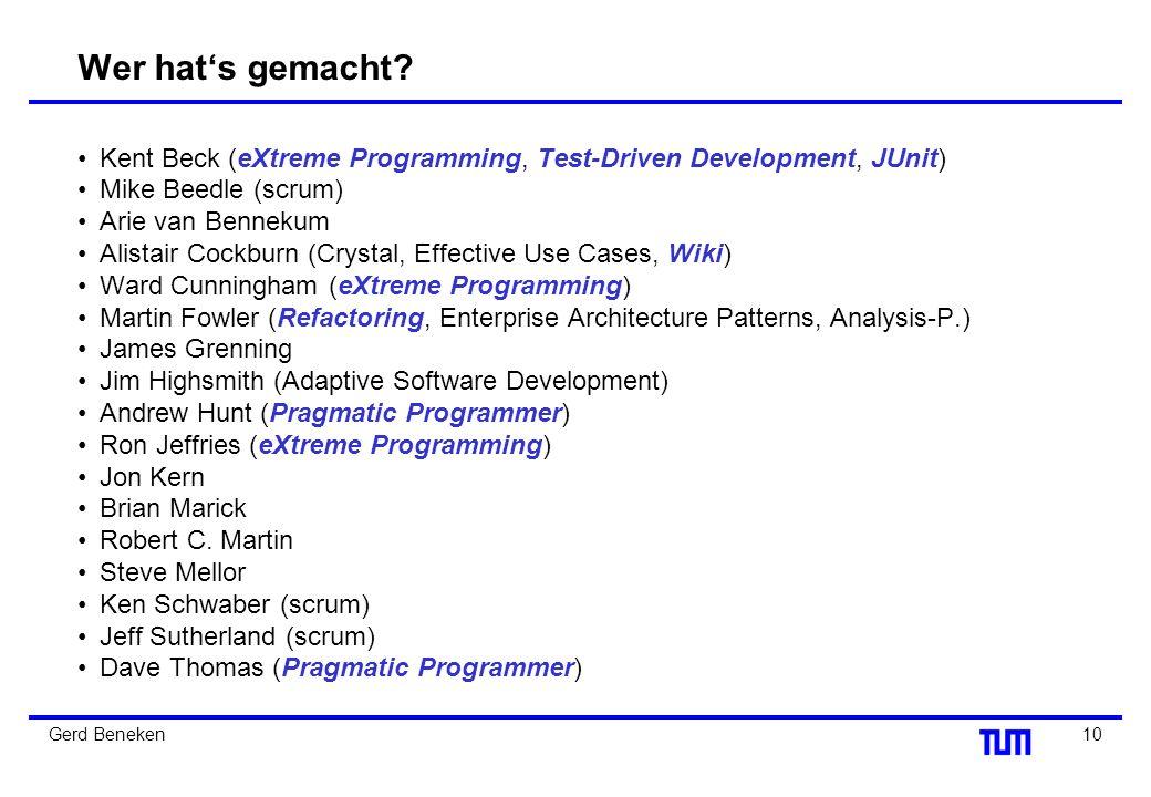 9Gerd Beneken Agiles Manifest (Februar 2001, Utah) Individuen und Interaktion Funktionierende Software Kooperation mit Projektbetroffenen Reaktion auf