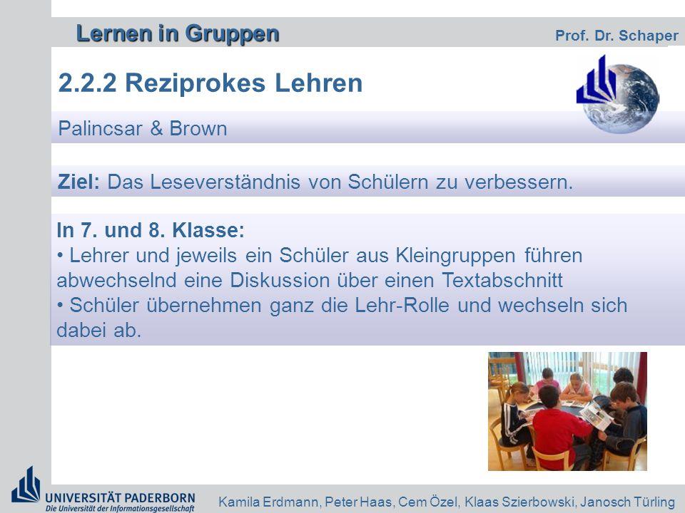 Lernen in Gruppen Lernen in Gruppen Prof. Dr. Schaper Kamila Erdmann, Peter Haas, Cem Özel, Klaas Szierbowski, Janosch Türling 2.2.2 Reziprokes Lehren
