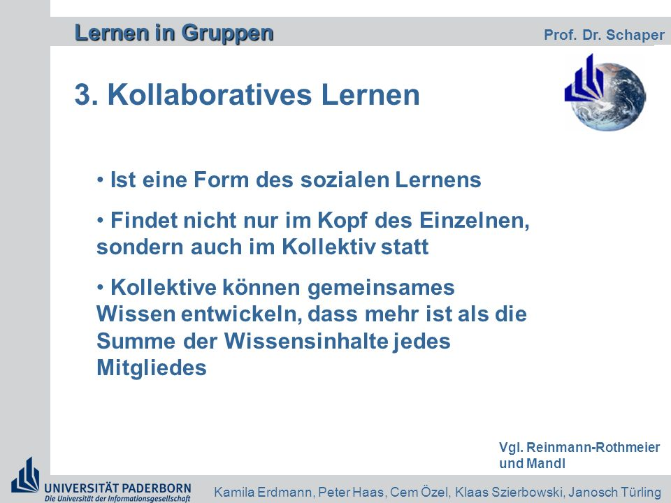 Lernen in Gruppen Lernen in Gruppen Prof. Dr. Schaper Kamila Erdmann, Peter Haas, Cem Özel, Klaas Szierbowski, Janosch Türling 3. Kollaboratives Lerne
